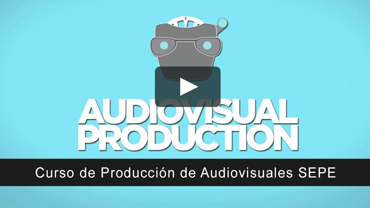 Curso de Producción de Audiovisuales SEPE
