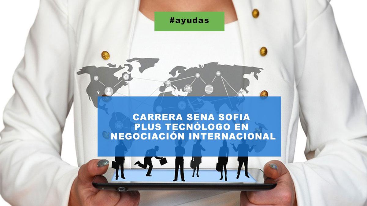 CARRERA SENA SOFIA PLUS TECNÓLOGO EN NEGOCIACIÓN INTERNACIONAL